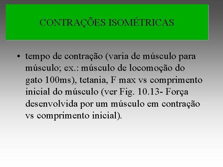 CONTRAÇÕES ISOMÉTRICAS • tempo de contração (varia de músculo para músculo; ex. : músculo
