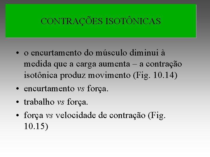 CONTRAÇÕES ISOTÔNICAS • o encurtamento do músculo diminui à medida que a carga aumenta