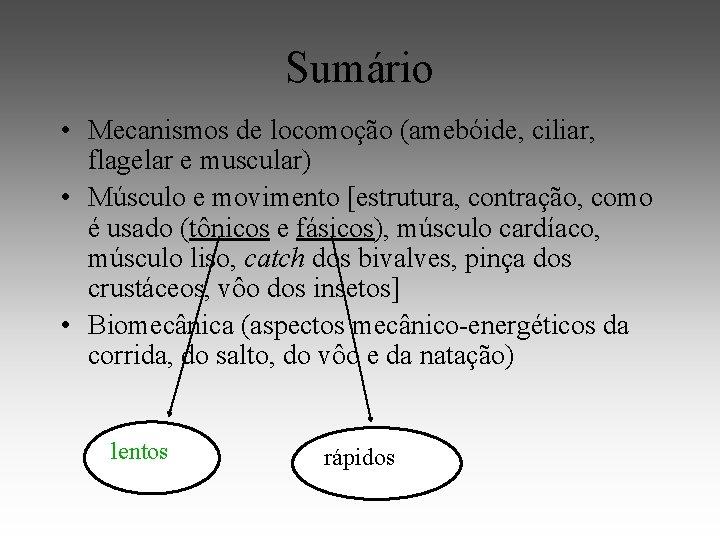 Sumário • Mecanismos de locomoção (amebóide, ciliar, flagelar e muscular) • Músculo e movimento