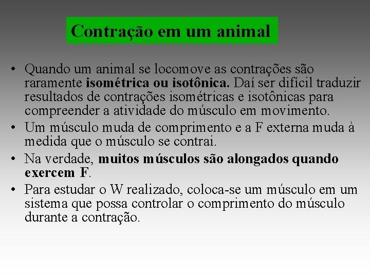 Contração em um animal • Quando um animal se locomove as contrações são raramente