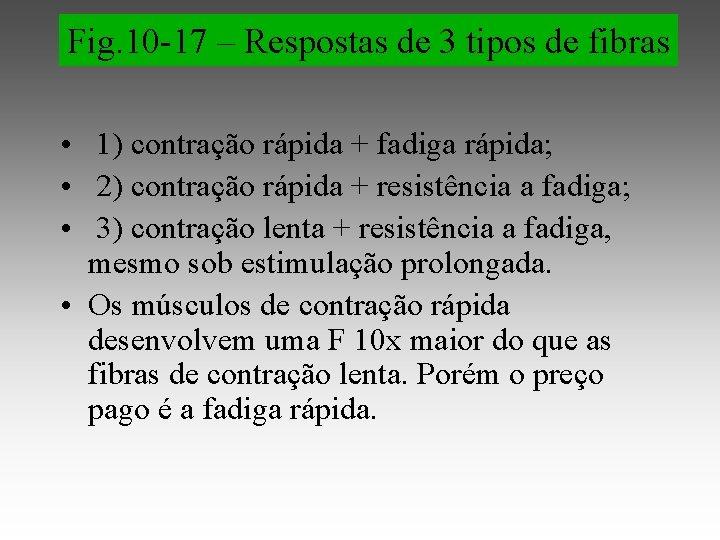 Fig. 10 -17 – Respostas de 3 tipos de fibras • 1) contração rápida