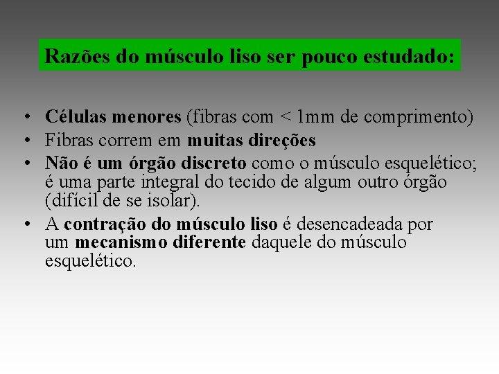 Razões do músculo liso ser pouco estudado: • Células menores (fibras com < 1