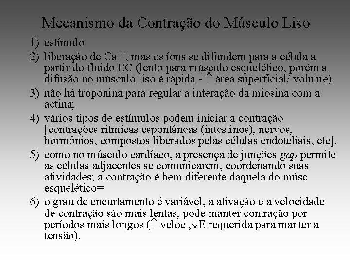 Mecanismo da Contração do Músculo Liso 1) estímulo 2) liberação de Ca++, mas os