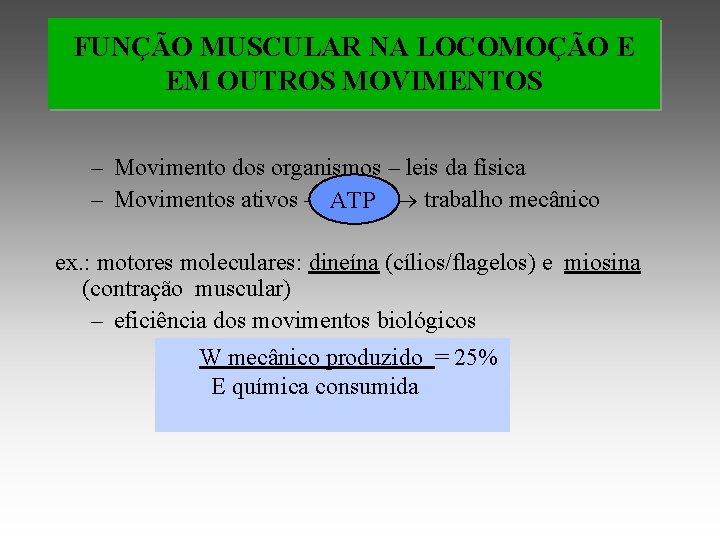 FUNÇÃO MUSCULAR NA LOCOMOÇÃO E EM OUTROS MOVIMENTOS – Movimento dos organismos – leis