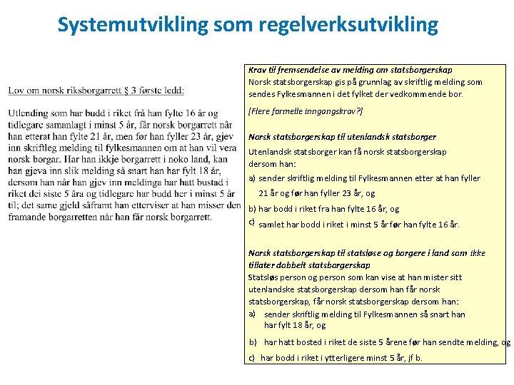 Systemutvikling som regelverksutvikling Krav til fremsendelse av melding om statsborgerskap Norsk statsborgerskap gis på