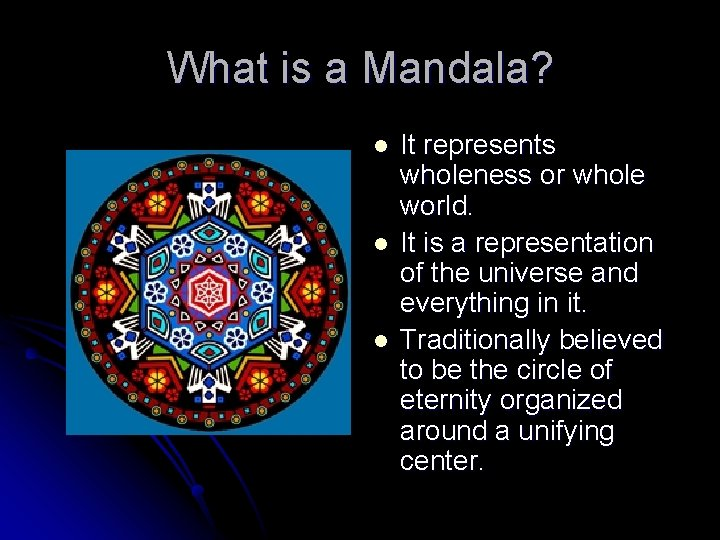 What is a Mandala? l l l It represents wholeness or whole world. It