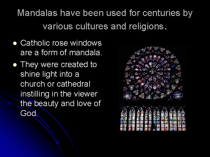 Mandalas have been used for centuries by various cultures and religions. l l Catholic