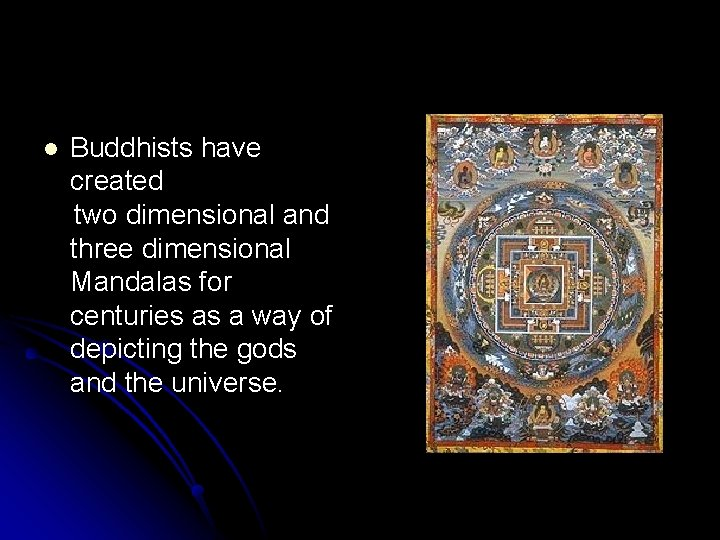 Buddhists have created two dimensional and three dimensional Mandalas for centuries as a way