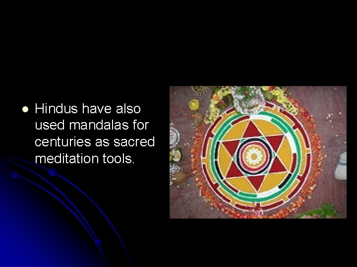 l Hindus have also used mandalas for centuries as sacred meditation tools.