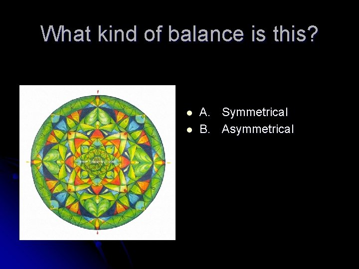What kind of balance is this? l l A. Symmetrical B. Asymmetrical