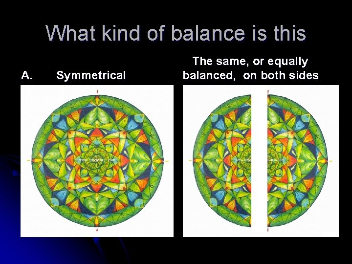 What kind of balance is this A. Symmetrical The same, or equally balanced, on