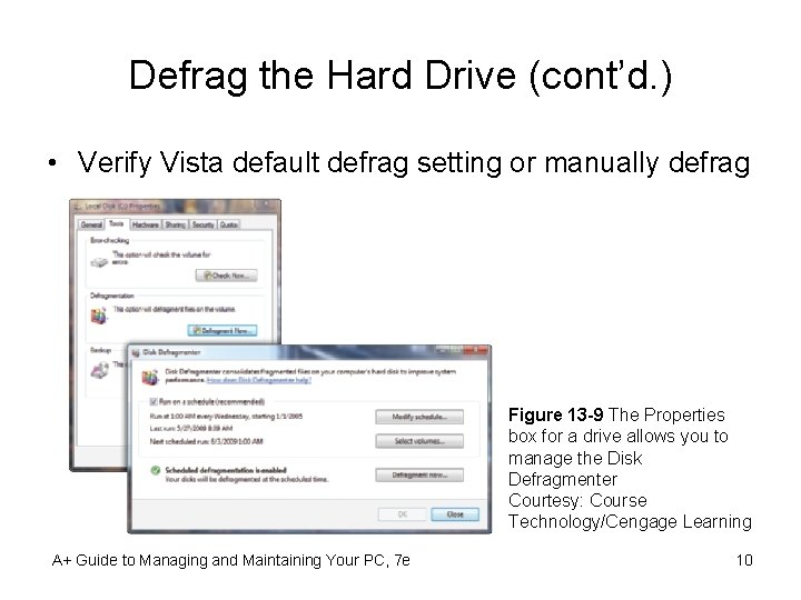 Defrag the Hard Drive (cont'd. ) • Verify Vista default defrag setting or manually