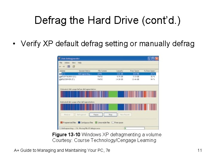 Defrag the Hard Drive (cont'd. ) • Verify XP default defrag setting or manually