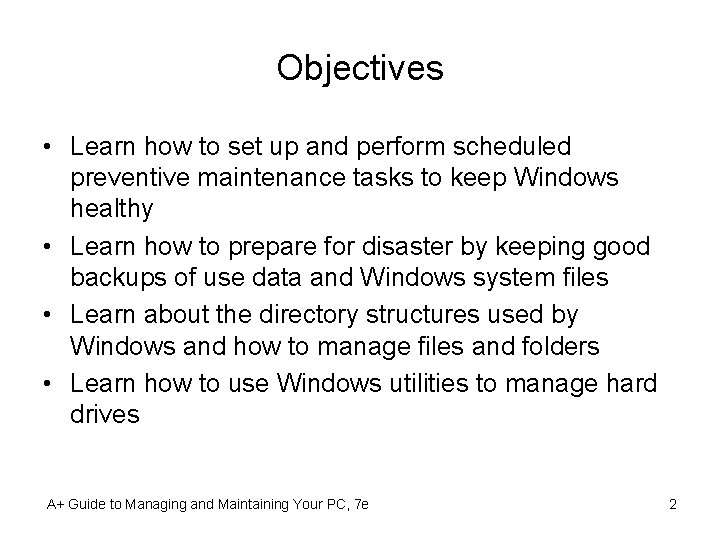 Objectives • Learn how to set up and perform scheduled preventive maintenance tasks to