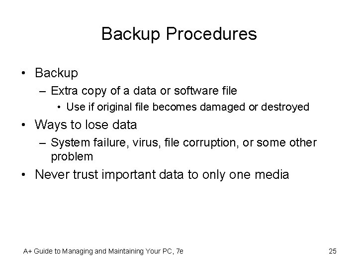 Backup Procedures • Backup – Extra copy of a data or software file •