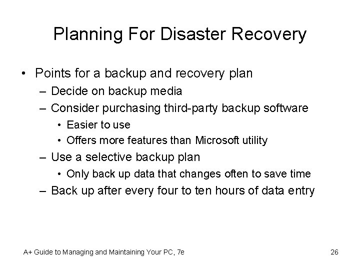 Planning For Disaster Recovery • Points for a backup and recovery plan – Decide