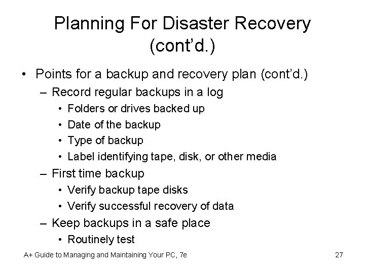 Planning For Disaster Recovery (cont'd. ) • Points for a backup and recovery plan