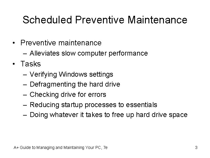 Scheduled Preventive Maintenance • Preventive maintenance – Alleviates slow computer performance • Tasks –