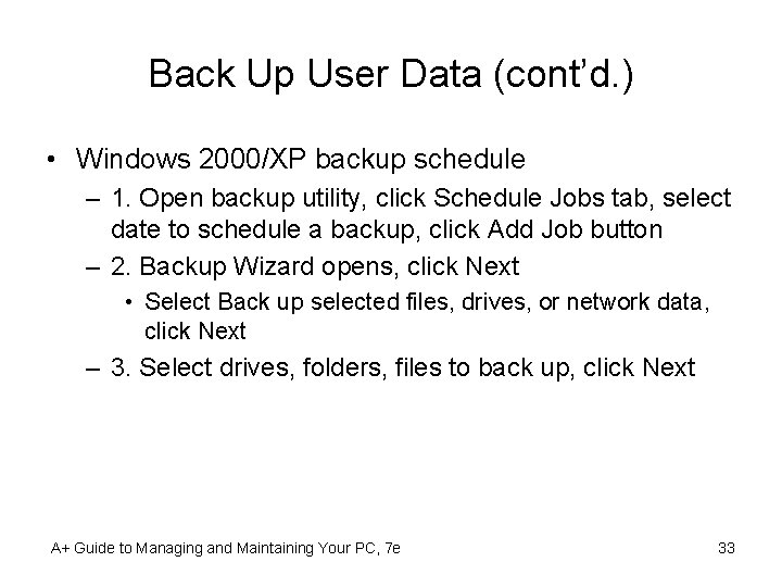 Back Up User Data (cont'd. ) • Windows 2000/XP backup schedule – 1. Open