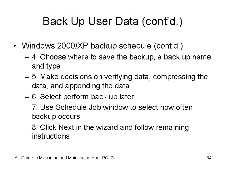 Back Up User Data (cont'd. ) • Windows 2000/XP backup schedule (cont'd. ) –