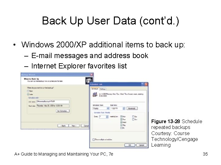 Back Up User Data (cont'd. ) • Windows 2000/XP additional items to back up: