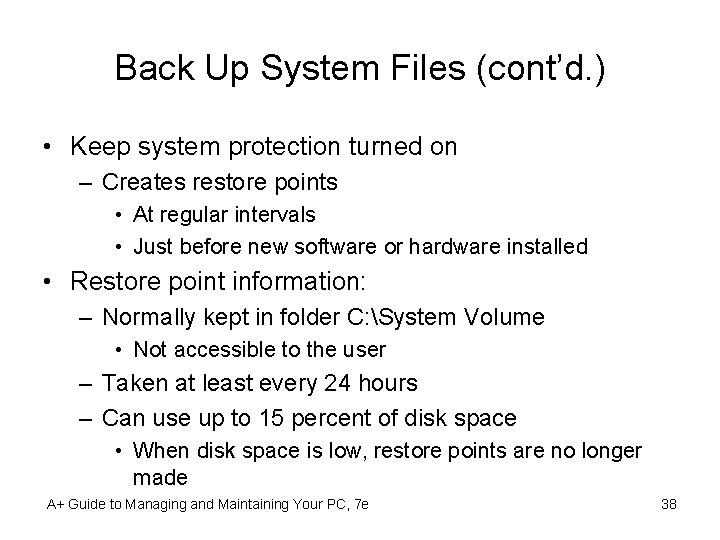 Back Up System Files (cont'd. ) • Keep system protection turned on – Creates