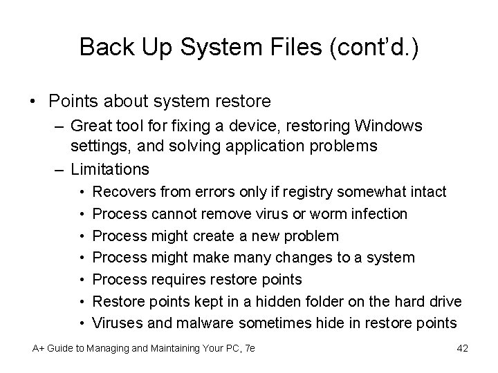 Back Up System Files (cont'd. ) • Points about system restore – Great tool