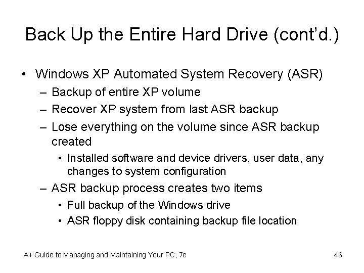 Back Up the Entire Hard Drive (cont'd. ) • Windows XP Automated System Recovery