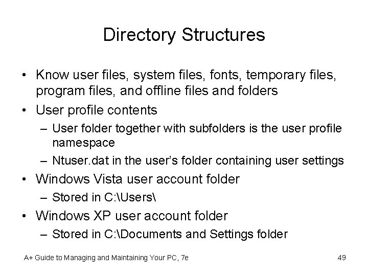 Directory Structures • Know user files, system files, fonts, temporary files, program files, and