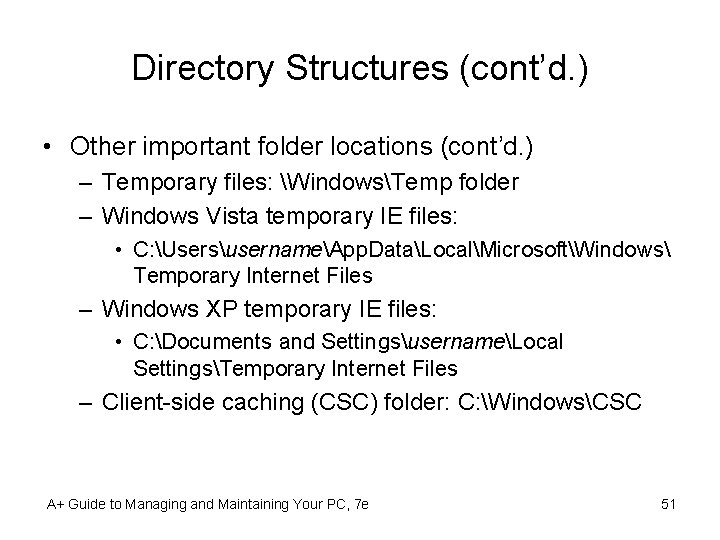Directory Structures (cont'd. ) • Other important folder locations (cont'd. ) – Temporary files:
