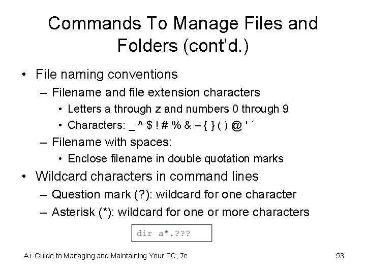 Commands To Manage Files and Folders (cont'd. ) • File naming conventions – Filename