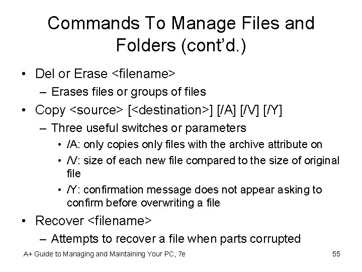 Commands To Manage Files and Folders (cont'd. ) • Del or Erase <filename> –