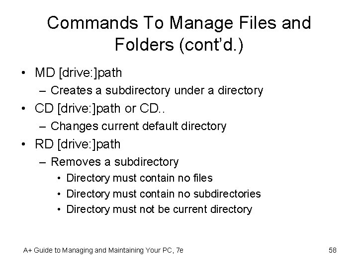 Commands To Manage Files and Folders (cont'd. ) • MD [drive: ]path – Creates