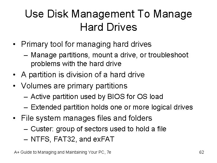 Use Disk Management To Manage Hard Drives • Primary tool for managing hard drives