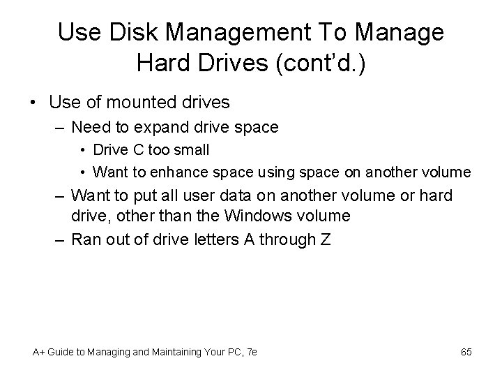 Use Disk Management To Manage Hard Drives (cont'd. ) • Use of mounted drives