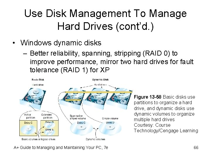 Use Disk Management To Manage Hard Drives (cont'd. ) • Windows dynamic disks –