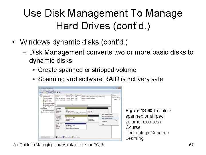Use Disk Management To Manage Hard Drives (cont'd. ) • Windows dynamic disks (cont'd.