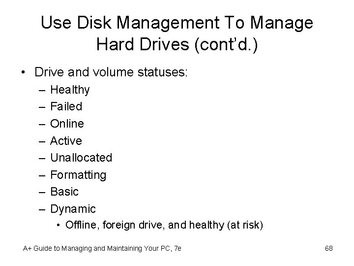 Use Disk Management To Manage Hard Drives (cont'd. ) • Drive and volume statuses: