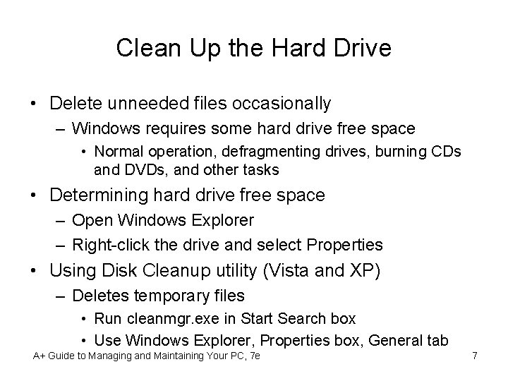 Clean Up the Hard Drive • Delete unneeded files occasionally – Windows requires some