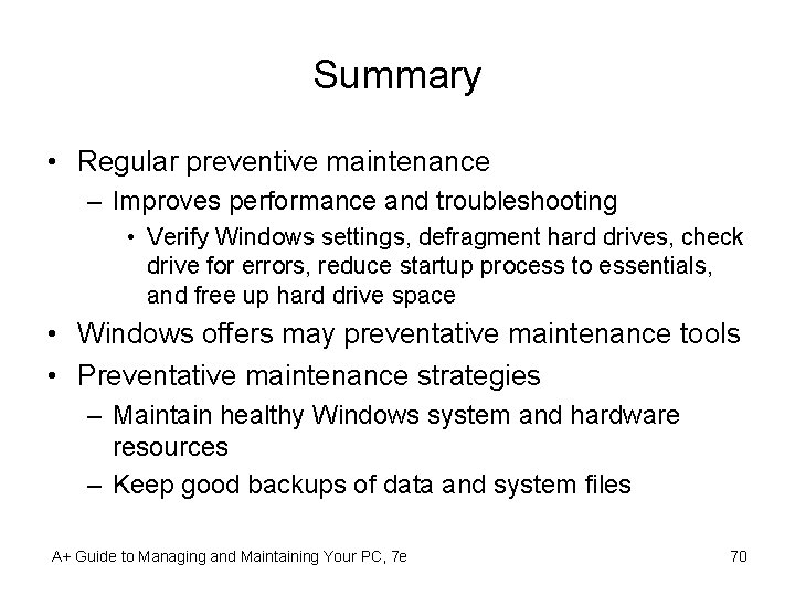 Summary • Regular preventive maintenance – Improves performance and troubleshooting • Verify Windows settings,