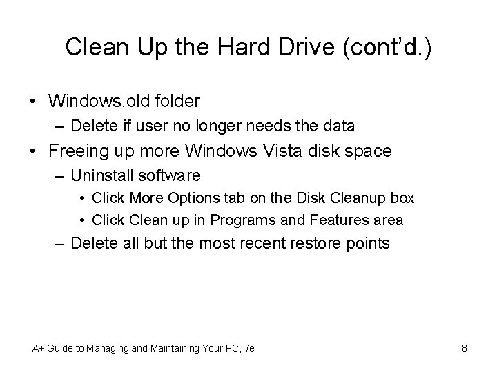 Clean Up the Hard Drive (cont'd. ) • Windows. old folder – Delete if