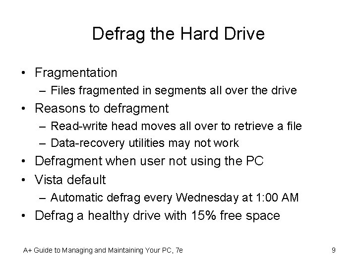 Defrag the Hard Drive • Fragmentation – Files fragmented in segments all over the