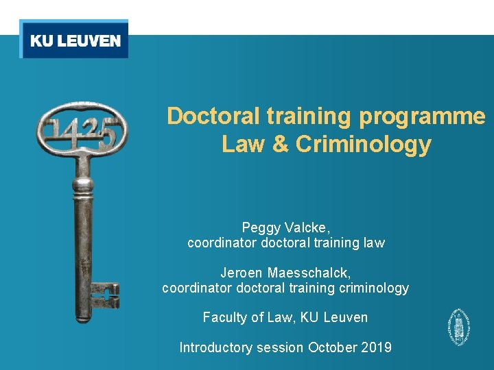 Doctoral training programme Law & Criminology Peggy Valcke, coordinator doctoral training law Jeroen Maesschalck,
