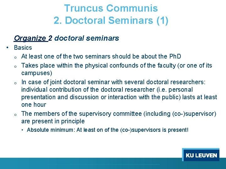 Truncus Communis 2. Doctoral Seminars (1) Organize 2 doctoral seminars • Basics o o