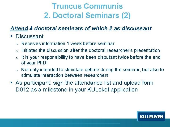Truncus Communis 2. Doctoral Seminars (2) Attend 4 doctoral seminars of which 2 as