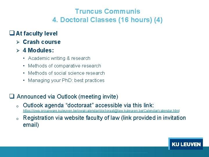 Truncus Communis 4. Doctoral Classes (16 hours) (4) q At faculty level Ø Ø