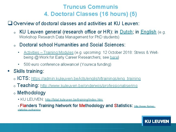 Truncus Communis 4. Doctoral Classes (16 hours) (5) q Overview of doctoral classes and