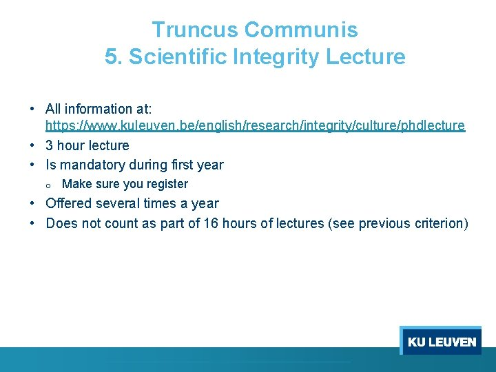 Truncus Communis 5. Scientific Integrity Lecture • All information at: https: //www. kuleuven. be/english/research/integrity/culture/phdlecture