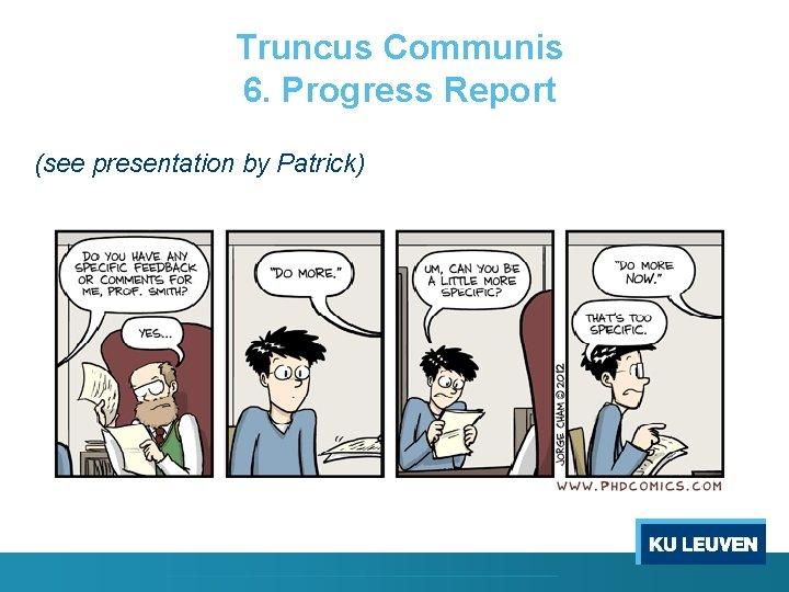 Truncus Communis 6. Progress Report (see presentation by Patrick)