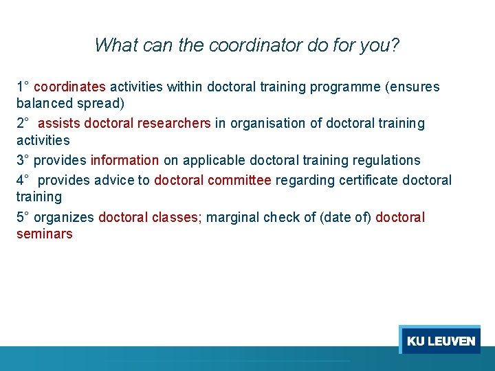 What can the coordinator do for you? 1° coordinates activities within doctoral training programme